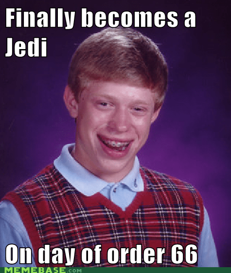bad luck brian,Memes,order 66,star wars
