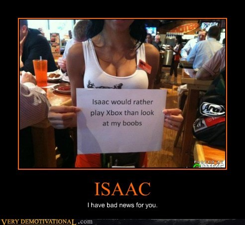 ISAAC I have bad news for you.