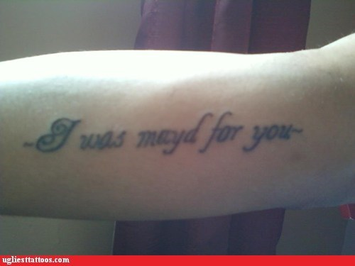 expression,i was made for you,misspelled tattoos,motto