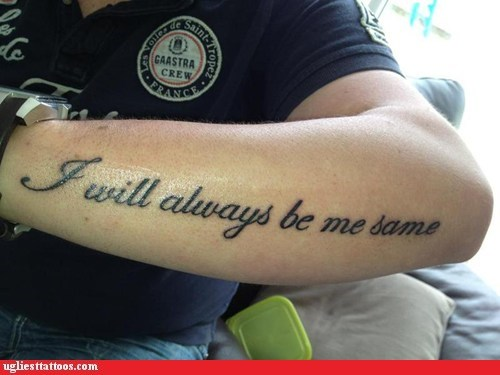 always be the same,misspelled tattoo,motto