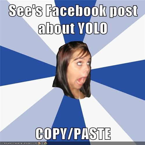 See's Facebook post about YOLO COPY/PASTE - Memebase - Funny