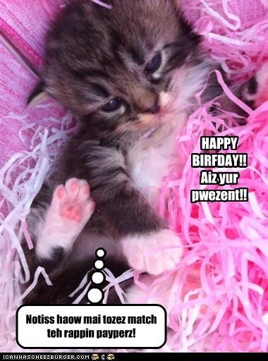 HAPPY BIRFDAY!! Aiz yur pwezent!! Notiss haow mai tozez match teh rappin payperz!