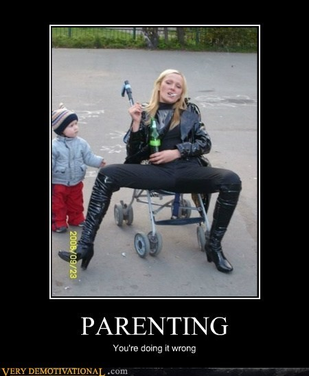 PARENTING You're doing it wrong