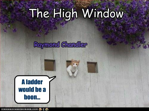 The High Window Raymond Chandler A ladder would be a boon...