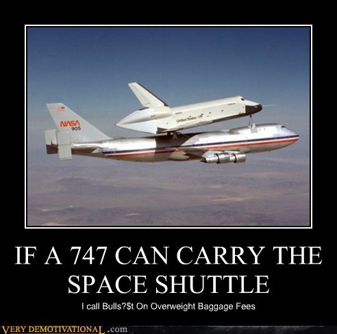 IF A 747 CAN CARRY THE SPACE SHUTTLE I call Bulls?$t On Overweight Baggage Fees