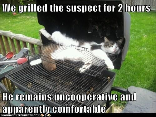 We grilled the suspect for 2 hours He remains uncooperative and apparently comfortable