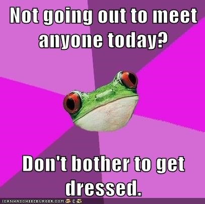 Not going out to meet anyone today? Don't bother to get dressed.