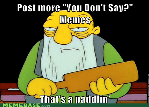 Memes,simpsons,thats-a-paddlin,Willy Wonka,you dont say