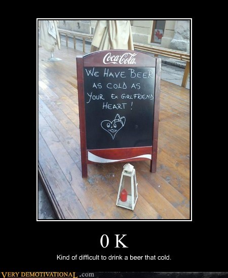 beer cold ex girlfriend hilarious sign zero kelvin