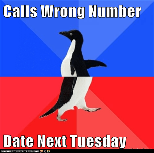 socially awkward penguin,wrong number,date,phone,crazy versus crying,tuesday,8 is the highest number,that's the hottest you can be