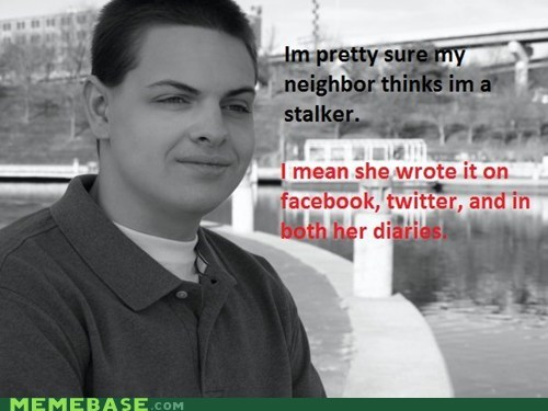 creepy,facebook,neighbor,stalker,twitter,weird kid