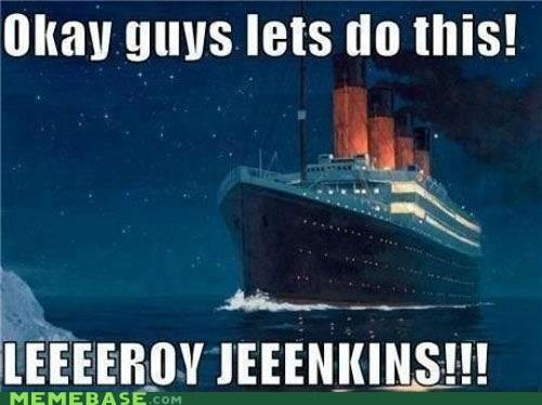chicken iceberg leeroy jenkins Memes titanic - 6202437120