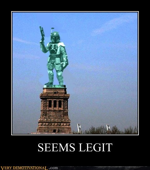 boba fett,Pure Awesome,seems legit,Statue of Liberty