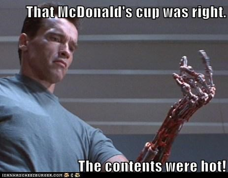 arnold schwartzenegger,burn,coffee,contents,hot,McDonald's,robot arm,terminator