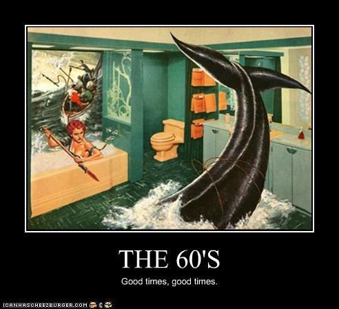 THE 60'S Good times, good times.