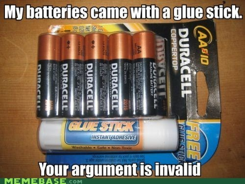 batteries,glue stick,invalid,Memes,your argument