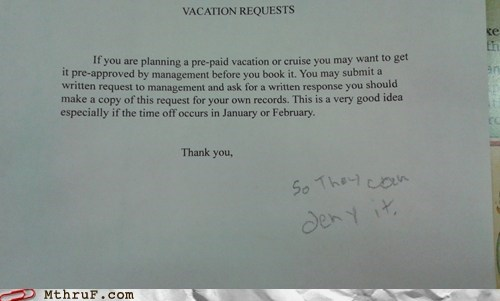 You're Not Allowed To Go On Vacation Even Though You've Earned It.