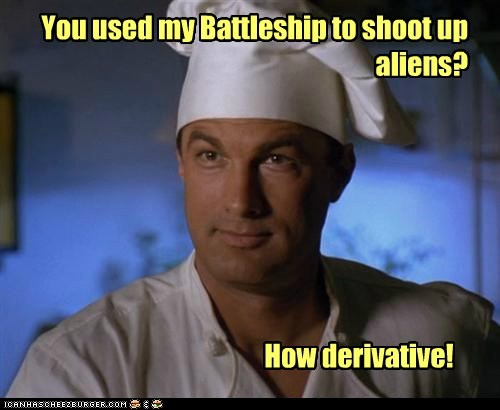 You used my Battleship to shoot up aliens? How derivative!
