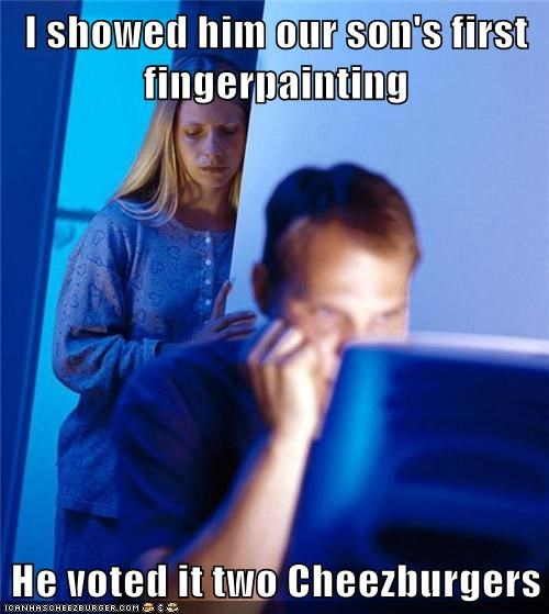 I showed him our son's first fingerpainting He voted it two Cheezburgers
