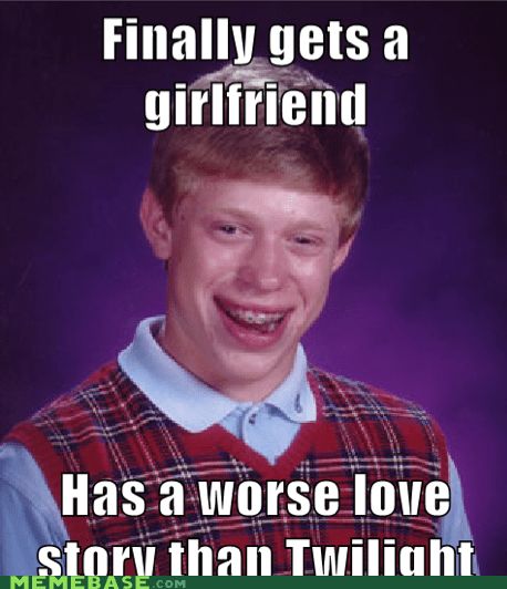 bad luck brian,better love story,girlfriend,Memes,twilight