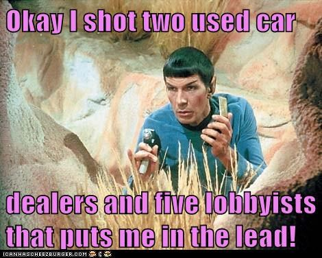 Okay I Shot Two Used Car Dealers And Five Lobbyists That Puts Me In