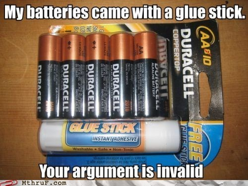 batteries,glue stick,your argument is invalid