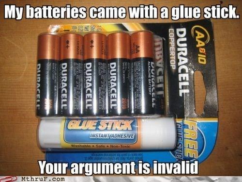 batteries glue stick your argument is invalid