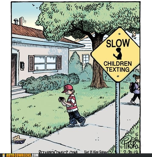 bizarro,kids texting,slow,warning sign