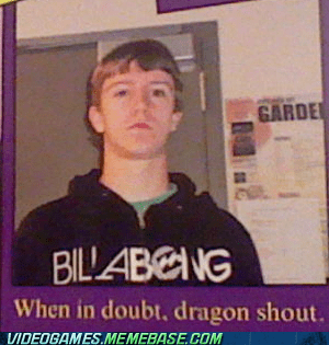 dragon shout,IRL,quote,Skyrim,when in doubt
