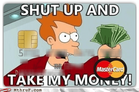 credit card,custom credit card,fry,futurama,mastercard,shut up and take my money