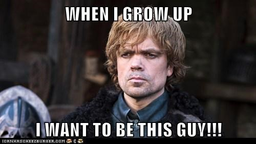 awesome,Badass,Game of Thrones,grow up,hero,peter dinklage,tyrion lannister,want