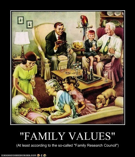 """""""FAMILY VALUES"""" (At least according to the so-called """"Family Research Council"""")"""