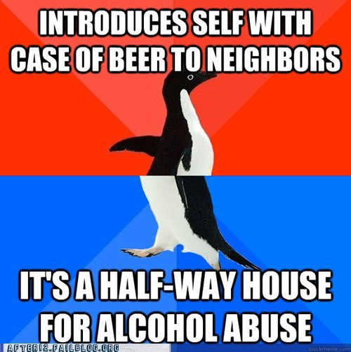 AA,alcohol abuse,Alcoholics Anonymous,Awkward,halfway house,insensitive,meet and greet,neighbors,new neighbors,socially awesome penguin,socially awkward penguin