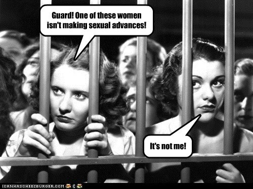 Guard! One of these women isn't making sexual advances! It's not me!