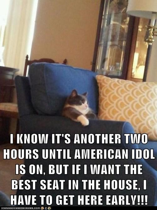 I KNOW IT'S ANOTHER TWO HOURS UNTIL AMERICAN IDOL IS ON, BUT IF I WANT THE BEST SEAT IN THE HOUSE, I HAVE TO GET HERE EARLY!!!
