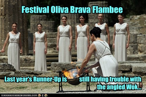 Festival Oliva Brava Flambee Last year's Runner-Up is still having trouble with the angled Wok...
