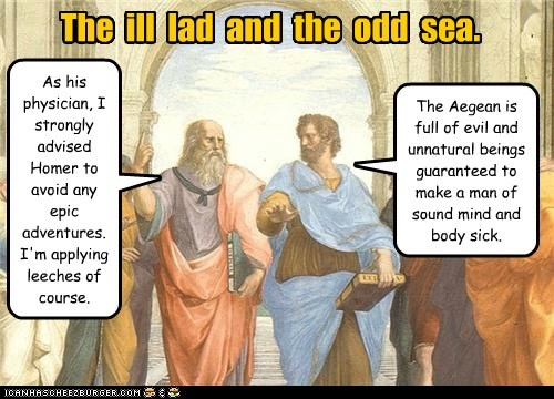 The ill lad and the odd sea. As his physician, I strongly advised Homer to avoid any epic adventures. I'm applying leeches of course. The Aegean is full of evil and unnatural beings guaranteed to make a man of sound mind and body sick.