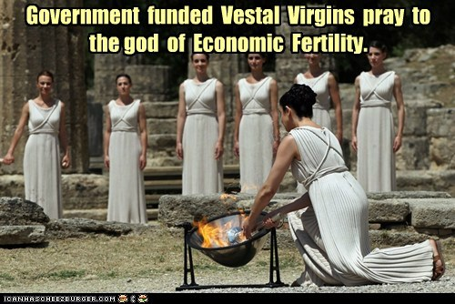 Government funded Vestal Virgins pray to the god of Economic Fertility.