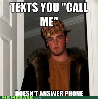 call me,phone,Scumbag Steve,text