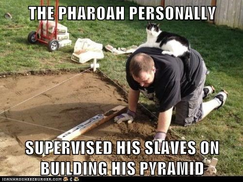 THE PHAROAH PERSONALLY SUPERVISED HIS SLAVES ON BUILDING HIS PYRAMID