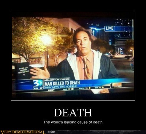 Death hilarious killed news redundant