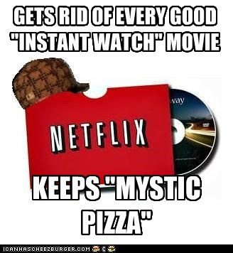 "GETS RID OF EVERY GOOD ""INSTANT WATCH"" MOVIE KEEPS ""MYSTIC PIZZA"""