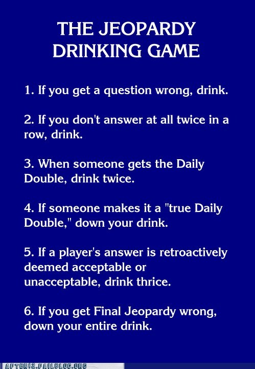 Alex Trebek,daily double,drinking game,final jeopardy,Jeopardy,jeopardy drinking game