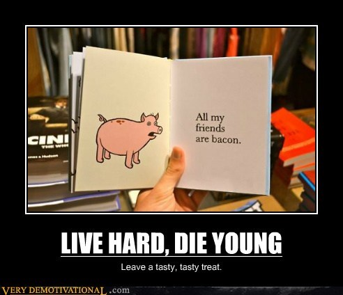 LIVE HARD, DIE YOUNG