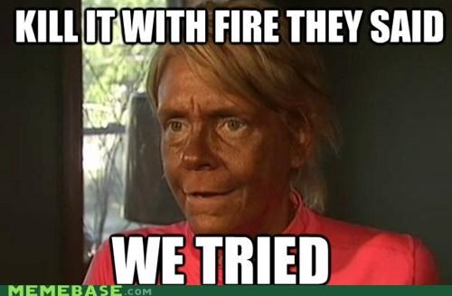 fire Kill It With Fire Memes mom tan - 6218084096
