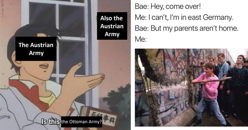 history memes funny history history historical memes austria hungary WWII world war II world war i historical events intellectual memes ancient rome slaps roof of car the office berlin wall SpongeBob SquarePants is this a pigeon christopher columbus - 6218501