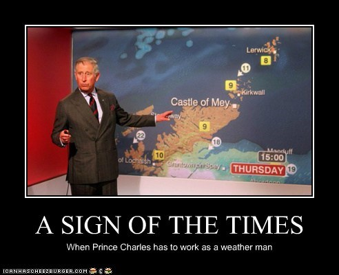 A SIGN OF THE TIMES When Prince Charles has to work as a weather man