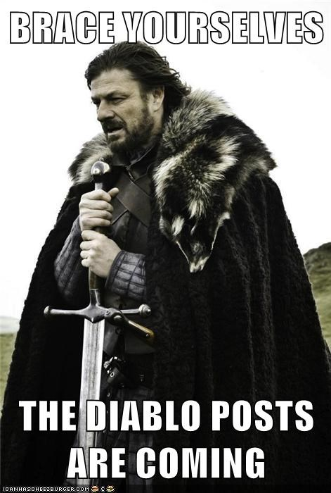 BRACE YOURSELVES THE DIABLO POSTS ARE COMING