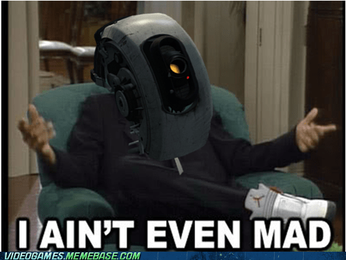 fresh prince gladOS i aint even mad meme - 6222307840