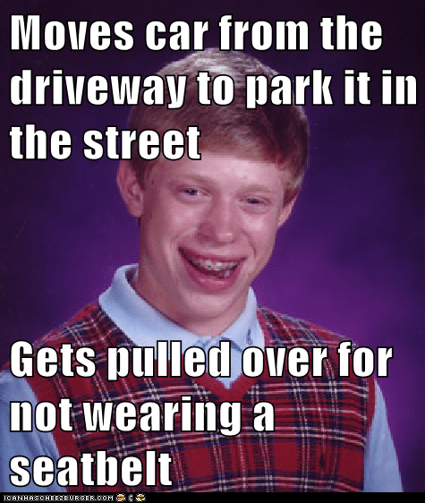 Moves car from the driveway to park it in the street  Gets pulled over for not wearing a seatbelt